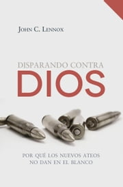 Disparando contra Dios ebook by John C. Lennox