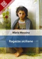 Ragazze siciliane ebook by Maria Messina