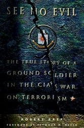 See No Evil - The True Story of a Ground Soldier in the CIA's War Against Terrorism ebook by Robert Baer