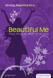 Beautiful Me: Finding Personal Strength & Self-Acceptance: Finding Personal Strength & Self-Acceptance ebook by Orr, Tamra