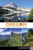 Backpacking Oregon - From Rugged Coastline to Mountain Meadow ebook by Douglas Lorain