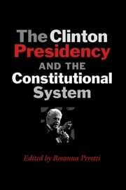 The Clinton Presidency and the Constitutional System ebook by Rosanna Perotti