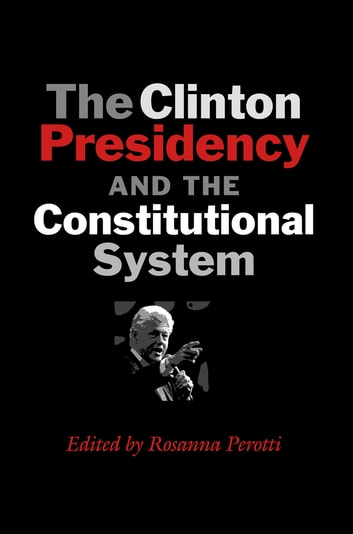 The Clinton Presidency and the Constitutional System ebook by