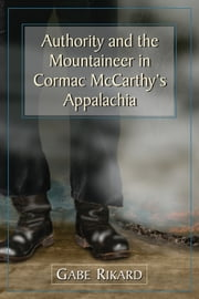 Authority and the Mountaineer in Cormac McCarthy's Appalachia ebook by Gabe Rikard
