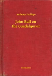 John Bull on the Guadalquivir ebook by Anthony Trollope