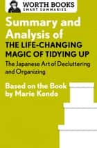 Summary and Analysis of The Life Changing Magic of Tidying Up: The Japanese Art of Decluttering and Organizing - Based on the Book by Marie Kondo ebook by Worth Books
