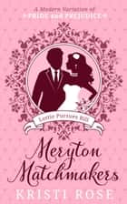 Meryton Matchmakers: Book 1 Lottie Pursues Bill - A Modern Pride and Prejudice Variation ebook by Kristi Rose