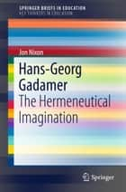 Hans-Georg Gadamer - The Hermeneutical Imagination ebook by Jon Nixon