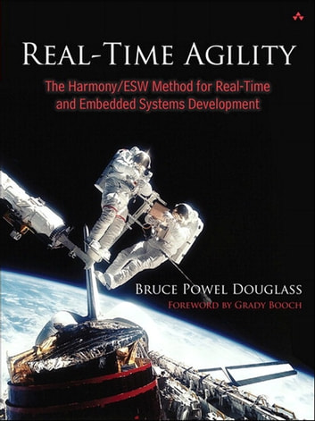 Real-Time Agility - The Harmony/ESW Method for Real-Time and Embedded Systems Development ebook by Bruce Powel Douglass