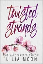 Twisted Strands ebook by Lilia Moon