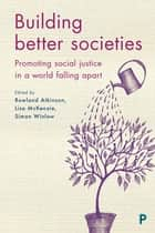 Building Better Societies - Promoting Social Justice in a World Falling Apart ebook by Mckenzie, Lisa, Atkinson,...