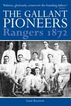 The Gallant Pioneers: Rangers 1872 ebook by Gary Ralston