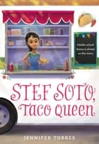Stef Soto, Taco Queen ebook by Jennifer Torres