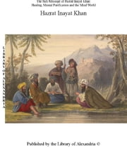 The Sufi Message of Hazrat Murshid Inayat Khan: Healing, Mental Purification and The Mind World ebook by Hazrat Murshid Inayat Khan