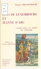 Jean de Luxembourg et Jeanne d'Arc ebook by Jacques Prévost-Bouré