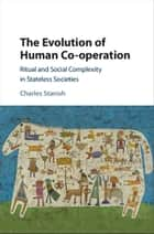 The Evolution of Human Co-operation - Ritual and Social Complexity in Stateless Societies ebook by