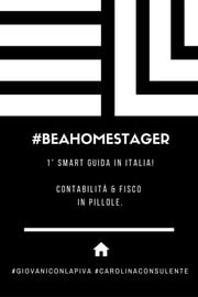 #BEAHOMESTAGER: Contabilità & Fisco in pillole. Volume I ebook by Carolina Casolo