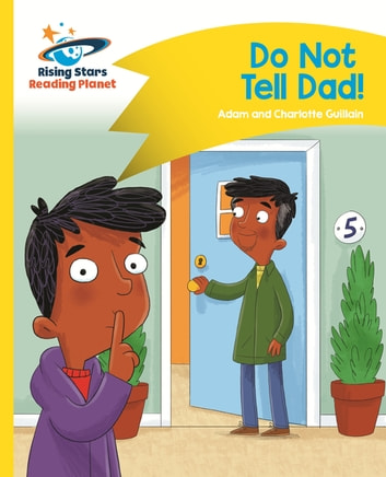 Reading Planet - Do Not Tell Dad - Yellow: Comet Street Kids ePub ebook by Adam Guillain,Charlotte Guillain