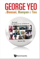 George Yeo on Bonsai, Banyan and the Tao ebook by Asad-ul Iqbal Latif,Huay Leng Lee