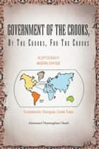 Government of the Crooks, by the Crooks, for the Crooks ebook by Emmanuel Onyemaghani Owah
