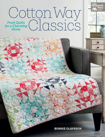 Cotton Way Classics - Fresh Quilts for a Charming Home ebook by Bonnie Olaveson