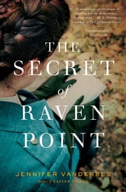 The Secret of Raven Point - A Novel ebook by Jennifer Vanderbes