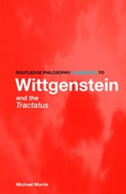Routledge Philosophy GuideBook to Wittgenstein and the Tractatus ebook by Michael Morris