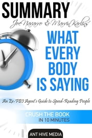 Joe Navarro & Marvin Karlins s What Every Body is Saying: An Ex-FBI Agent's Guide to Speed-Reading People ebook by Ant Hive Media