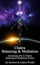 Chakra Balancing & Meditation ebook by Ian Harrison,Andrea Wisden