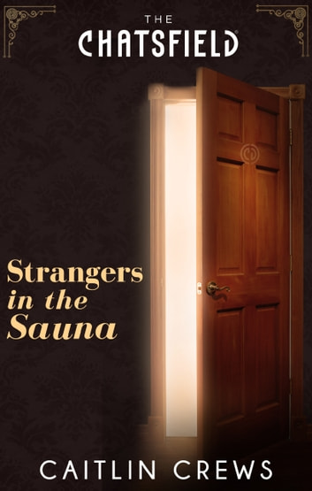Strangers in the Sauna (A Chatsfield Short Story, Book 6) 電子書 by Caitlin Crews