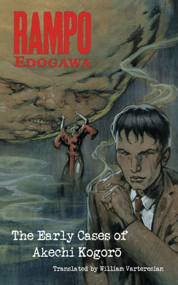 Edogawa Rampo: The Early Cases of Akechi Kogoro ebook by Rampo Edogawa
