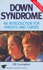 Down Syndrome - An Introduction for Parents and Carers ebook by Cliff Cunningham