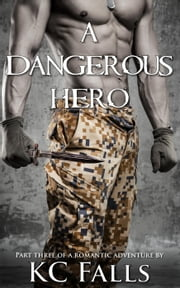 A Dangerous Hero (Part Three of a Romantic Adventure) - A Hero's Love Story, #3 ebook by K.C. Falls