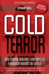 Cold Terror: How Canada Nurtures and Exports Terrorism Around the World ebook by Bell, Stewart