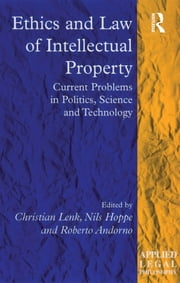 Ethics and Law of Intellectual Property - Current Problems in Politics, Science and Technology ebook by Christian Lenk,Nils Hoppe