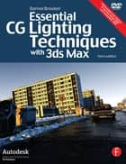 Essential CG Lighting Techniques with 3ds Max ebook by Darren Brooker