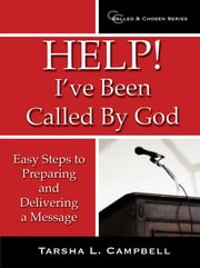 Help! I've Been Called By God - Easy Steps to Preparing and Delivering a Message ebook by Tarsha L. Campbell