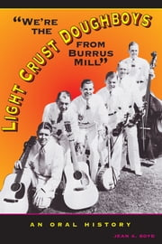 We're the Light Crust Doughboys from Burrus Mill - An Oral History ebook by Jean A.  Boyd