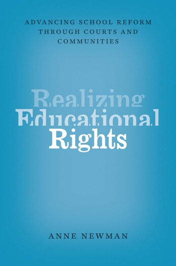 Realizing Educational Rights - Advancing School Reform through Courts and Communities ebook by Anne Newman