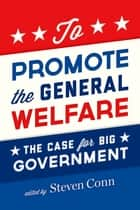 To Promote the General Welfare ebook by Steven Conn