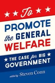 To Promote the General Welfare - The Case for Big Government ebook by Steven Conn