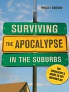 Surviving the Apocalypse in the Suburbs ebook by Wendy Brown