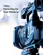 Video Marketing for Your Business ebook by V.T.