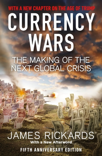 Currency Wars - The Making of the Next Global Crisis ebook by James Rickards