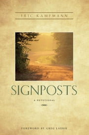 Signposts: A Devotional ebook by Kampmann, Eric