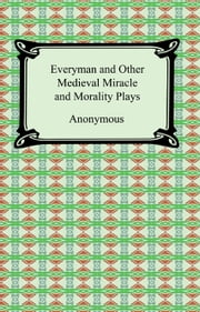 Everyman and Other Medieval Miracle and Morality Plays ebook by Anonymous