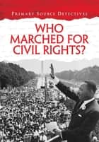 Who Marched for Civil Rights? ebook by Richard Spilsbury,HL Studios