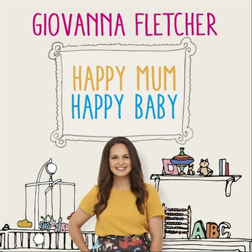 Happy Mum, Happy Baby - My adventures into motherhood audiobook by Giovanna Fletcher
