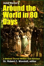 Jules Verne's Around the World in 80 Days - A Midwest Journal Writers' Club Selection ebook by Midwest Journal Writers' Club, Dr. Robert C. Worstell, Jules Verne
