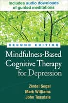 Mindfulness-Based Cognitive Therapy for Depression, Second Edition ebook by Zindel V. Segal, PhD, John D. Teasdale,...